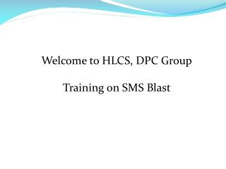 Welcome to HLCS, DPC Group Training on SMS Blast