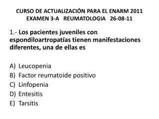 CURSO DE ACTUALIZACIÓN PARA EL ENARM 2011 EXAMEN 3-A   REUMATOLOGIA   26-08-11