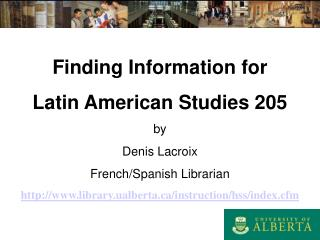 Finding Information for  Latin American Studies 205 by Denis Lacroix French/Spanish Librarian