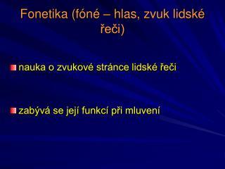 Fonetika (f�n� � hlas, zvuk lidsk� ?e?i)