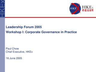 Leadership Forum 2005  Workshop I: Corporate Governance in Practice