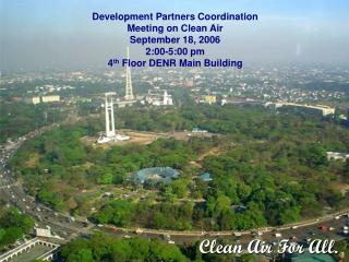 Development Partners Coordination Meeting on Clean Air September 18, 2006 2:00-5:00 pm