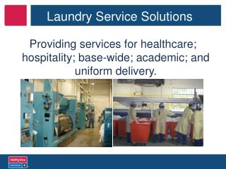 Providing services for healthcare; hospitality; base-wide; academic; and uniform delivery.