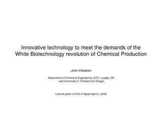 John Villadsen Department of Chemical Engineering, DTU, Lyngby, DK