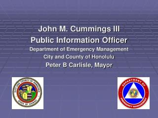 John M. Cummings III Public Information Officer Department of Emergency Management