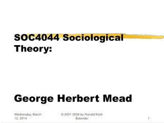 SOC4044 Sociological Theory:      George Herbert Mead