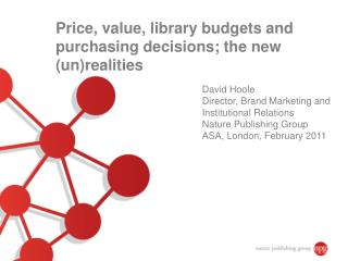 Price, value, library budgets and purchasing decisions; the new (un)realities