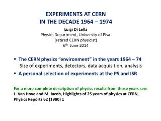 EXPERIMENTS AT CERN IN THE DECADE 1964 – 1974 Luigi Di Lella
