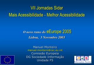 Manuel Monteiro manuel.monteiro@cec.eut Comissão Europeia DG Sociedade Informação  Unidade F5