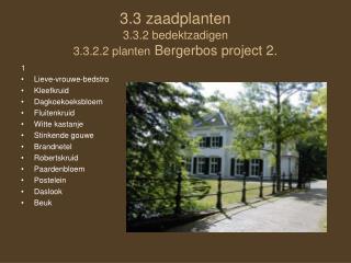 3.3 zaadplanten 3.3.2 bedektzadigen 3.3.2.2 planten  Bergerbos project 2.