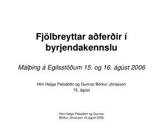 Fjölbreyttar aðferðir í byrjendakennslu Málþing á Egilsstöðum 15. og 16. ágúst 2006