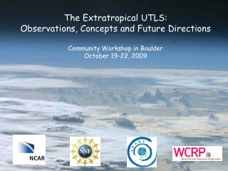 The Extratropical UTLS: Observations, Concepts and Future Directions Community Workshop in Boulder