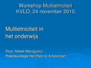 Workshop Multietniciteit  KVLO, 24 november 2010.