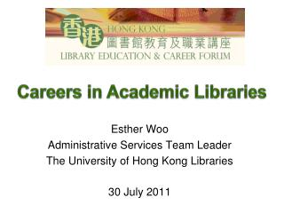 Esther Woo Administrative Services Team Leader  The University of Hong Kong Libraries 30 July 2011
