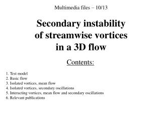 Multimedia files – 10/13 Secondary instability of streamwise vortices in a 3D flow