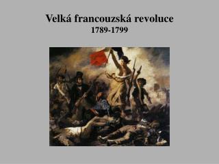 Velk� francouzsk� revoluce 1789-1799