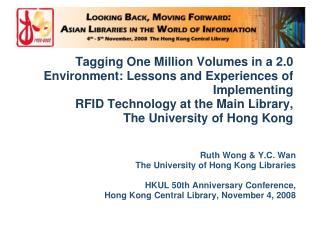 Ruth Wong & Y.C. Wan The University of Hong Kong Libraries HKUL 50th Anniversary Conference,