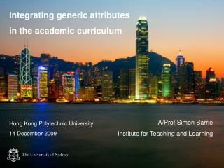Integrating generic attributes in the academic curriculum  A/Prof Simon Barrie