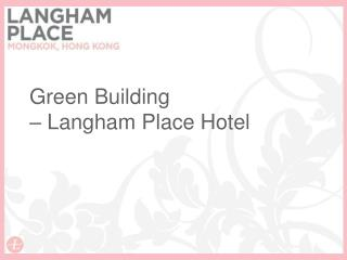 Green Building  – Langham Place Hotel