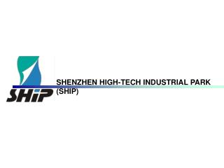 SHENZHEN HIGH-TECH INDUSTRIAL PARK (SHIP)