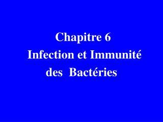 Chapitre 6    Infection et Immunité  des  Bactéries