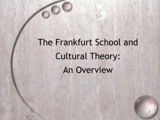 The Frankfurt School and Cultural Theory:  An Overview