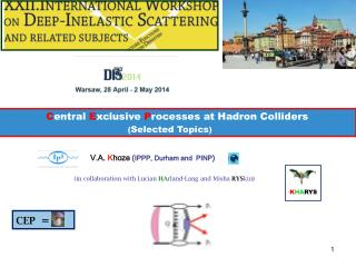 V.A.  K hoze ( IPPP, Durham and  PINP )