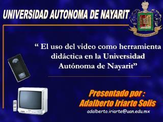 """""""  El uso del video como herramienta didáctica en la Universidad Autónoma de Nayarit """""""