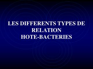 LES DIFFERENTS TYPES DE RELATION  HOTE-BACTERIES
