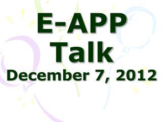 E-APP Talk   December 7, 2012