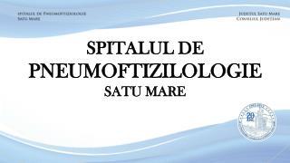 SPITALUL DE PNEUMOFTIZILOLOGIE SATU MARE