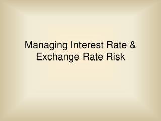 Managing Interest Rate & Exchange Rate Risk
