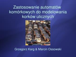 Zastosowanie automatów komórkowych do modelowania korków ulicznych