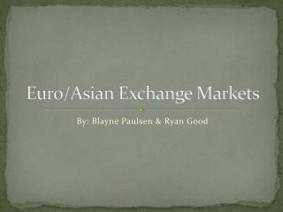Euro/Asian Exchange Markets