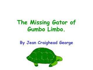 The Missing Gator of Gumbo Limbo.
