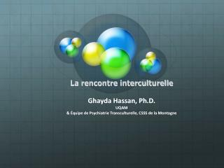 La rencontre interculturelle Ghayda Hassan, Ph.D. UQAM