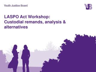 LASPO Act Workshop:  Custodial remands, analysis & alternatives