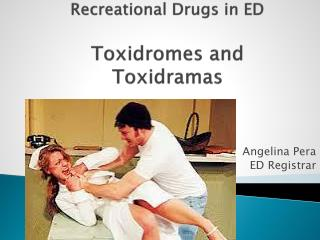 Recreational Drugs in ED Toxidromes  and  Toxidramas
