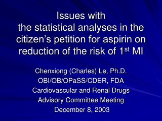 Chenxiong (Charles) Le, Ph.D. OBI/OB/OPaSS/CDER, FDA Cardiovascular and Renal Drugs