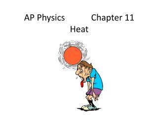 AP Physics            Chapter 11 Heat