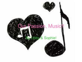 Our Passion, Music!!