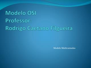 Modelo OSI Professor: Rodrigo Caetano Filgueira