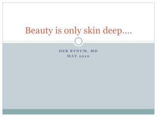 Beauty is only skin deep….