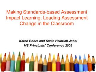 Making Standards-based Assessment Impact Learning; Leading Assessment Change in the Classroom