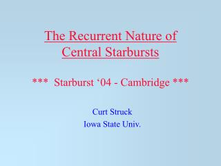 The Recurrent Nature of  Central Starbursts ***  Starburst '04 - Cambridge ***