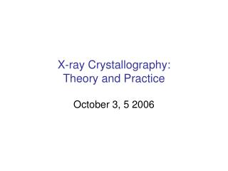 X-ray Crystallography:  Theory and Practice