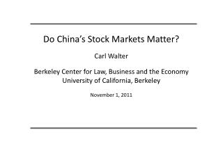 Do China's Stock Markets Matter? Carl Walter Berkeley Center for Law, Business and the Economy