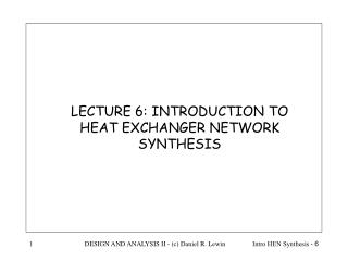 LECTURE 6: INTRODUCTION TO  HEAT EXCHANGER NETWORK SYNTHESIS