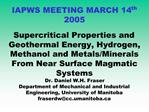 IAPWS MEETING MARCH 14th 2005  Supercritical Properties and Geothermal Energy, Hydrogen, Methanol and Metals