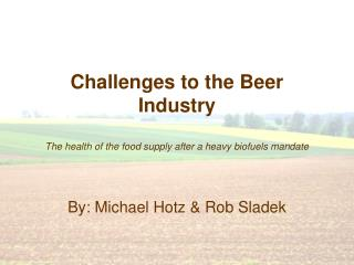 Challenges to the Beer Industry The health of the food supply after a heavy biofuels mandate
